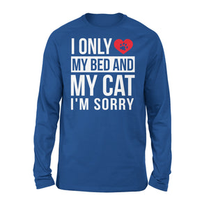 I Only Love My Bed And My Cat - Premium Long Sleeve