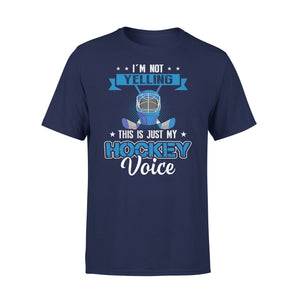 I'm Not Yelling This Is Just My Hockey Voice - Premium Tee