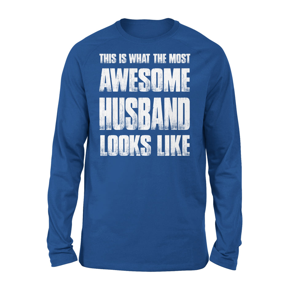 This Is What The Most Awesome Husband Looks Like - Premium Long Sleeve