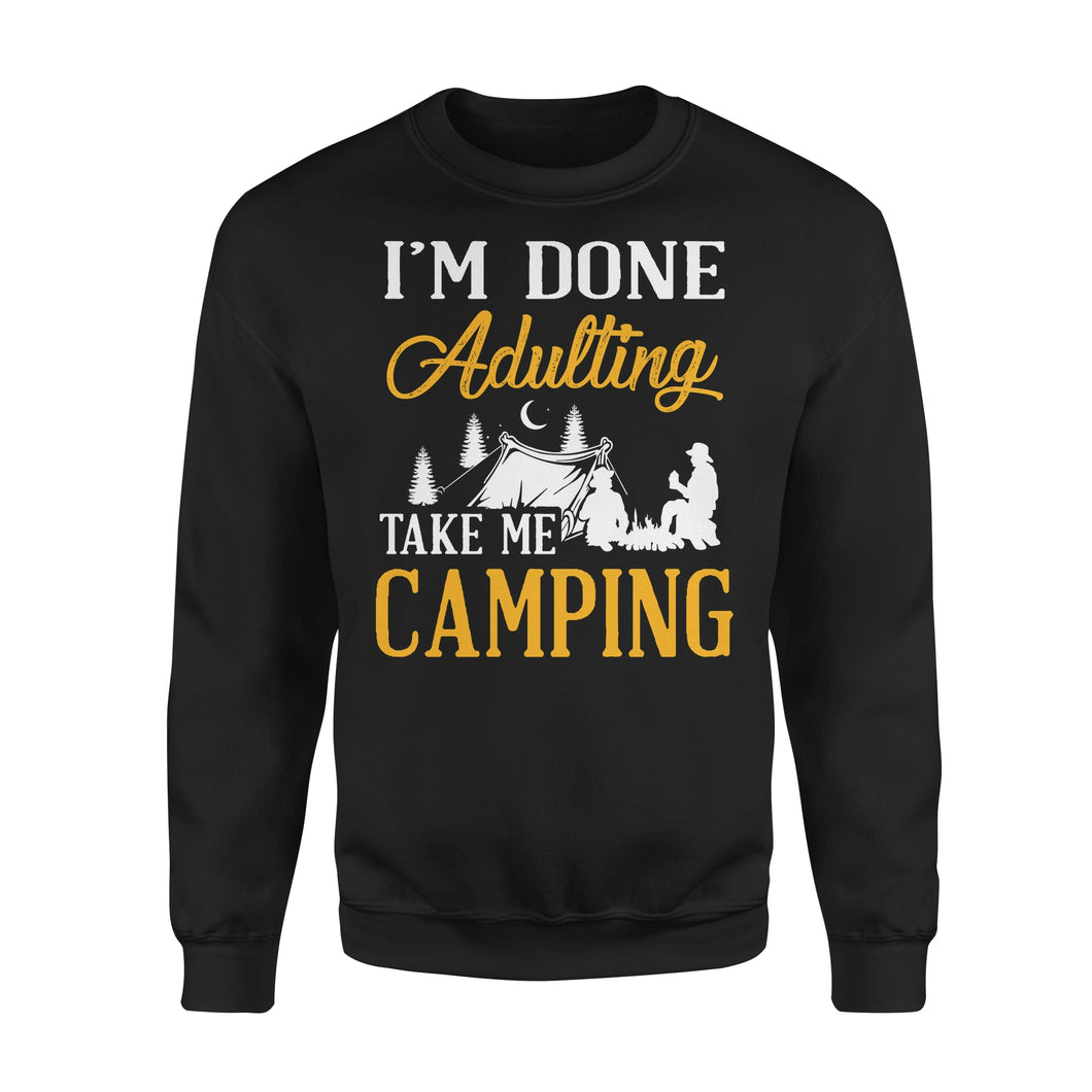 I'm Done Adulting Take Me Camping - Premium Fleece Sweatshirt