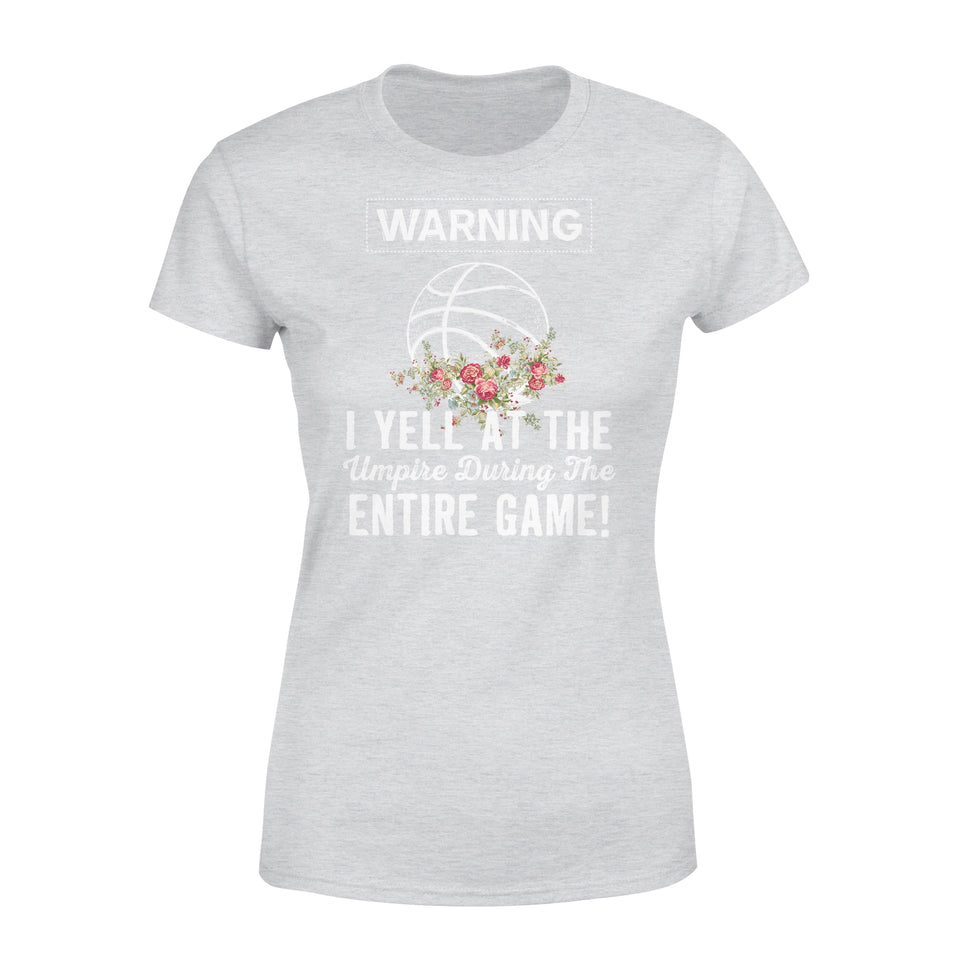 Warning I Yell At The Umpire During The Entire Game - Basketball - Premium Women's Tee