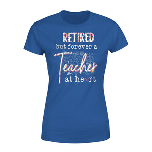 Retired but forever a Teacher at heart - Premium Women's Tee