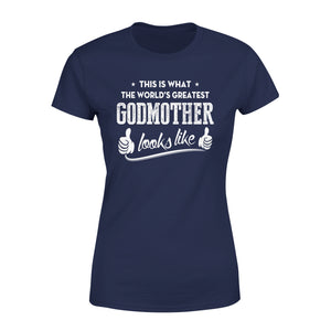 This Is What The World's Greatest Godmother Looks Like - Premium Women's Tee