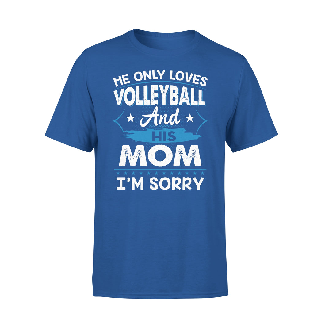 He Only Loves Volleyball And His Mom - Premium Tee