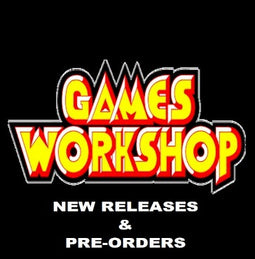 GAMES WORKSHOP - NEW RELEASES & PRE-ORDERS