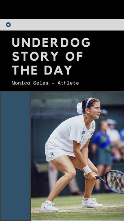 Underdog Story of the Day - Monica Seles