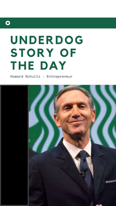 Underdog Story of the Day - Howard Schultz