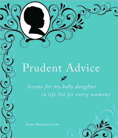 Prudent Advice: Lessons for My Baby Daughter