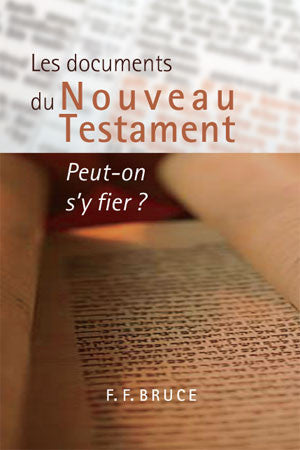Les documents du Nouveau Testament : Peut-on s'y fier ?