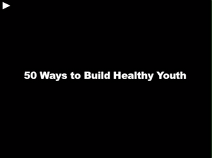Video Short: 50 Ways to Build Healthy Youth (downloadable MP4)