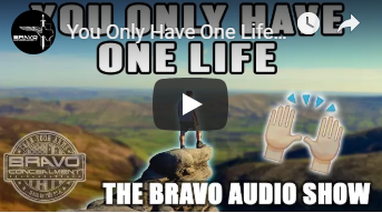 You Only Have One Life, Own It! - The Bravo Audio Show Podcast