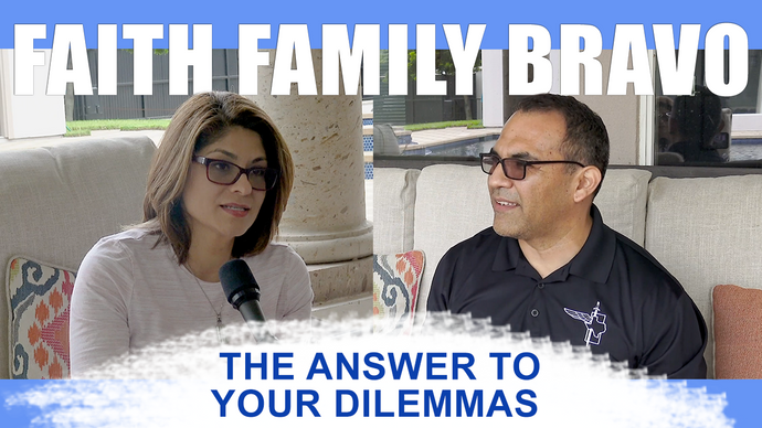 The Answer To Your Dilemma - Faith,Family, Bravo
