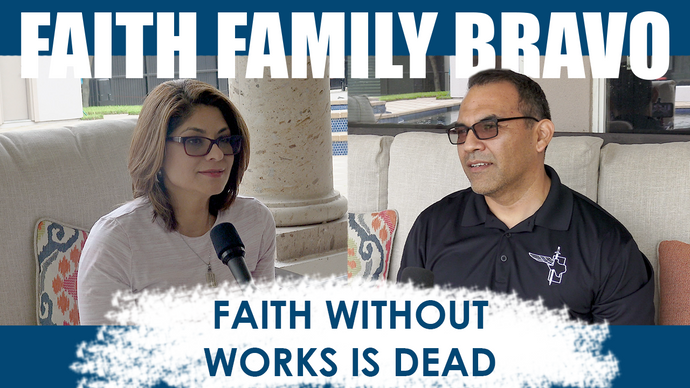 Faith Without Works - Faith, Family, Bravo