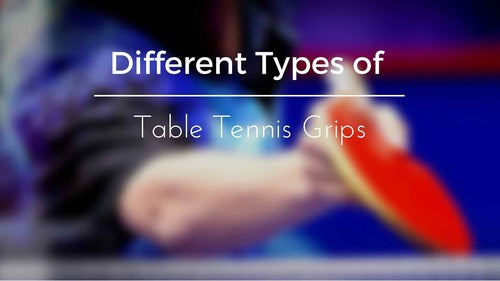 Different Types of Table Tennis Grips