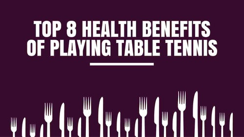 Top 8 Health Benefits of Playing Table Tennis