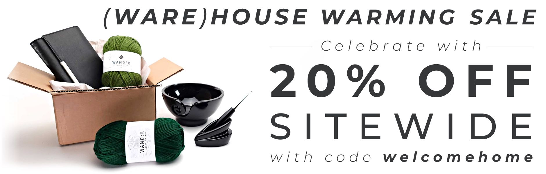 Warehouse Warming Sale - 20% off sitewide with code welcomehome