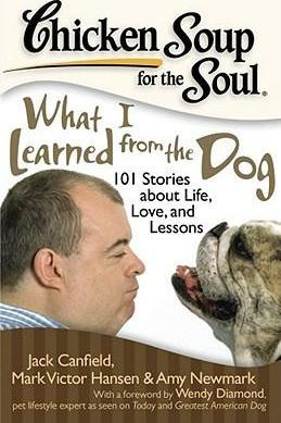 Chicken Soup for the Soul: What I Learned from the Dog : 101 Stories about Life, Love, and Lessons