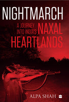 Nightmarch : A Journey into India's Naxal Heartlands
