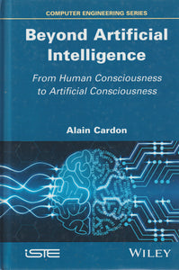 Beyond Artificial Intelligence : From Human Consciousness to Artificial Consciousness