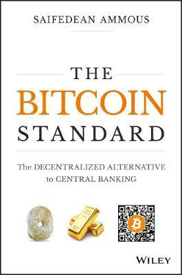 The Bitcoin Standard : The Decentralized Alternative to Central Banking