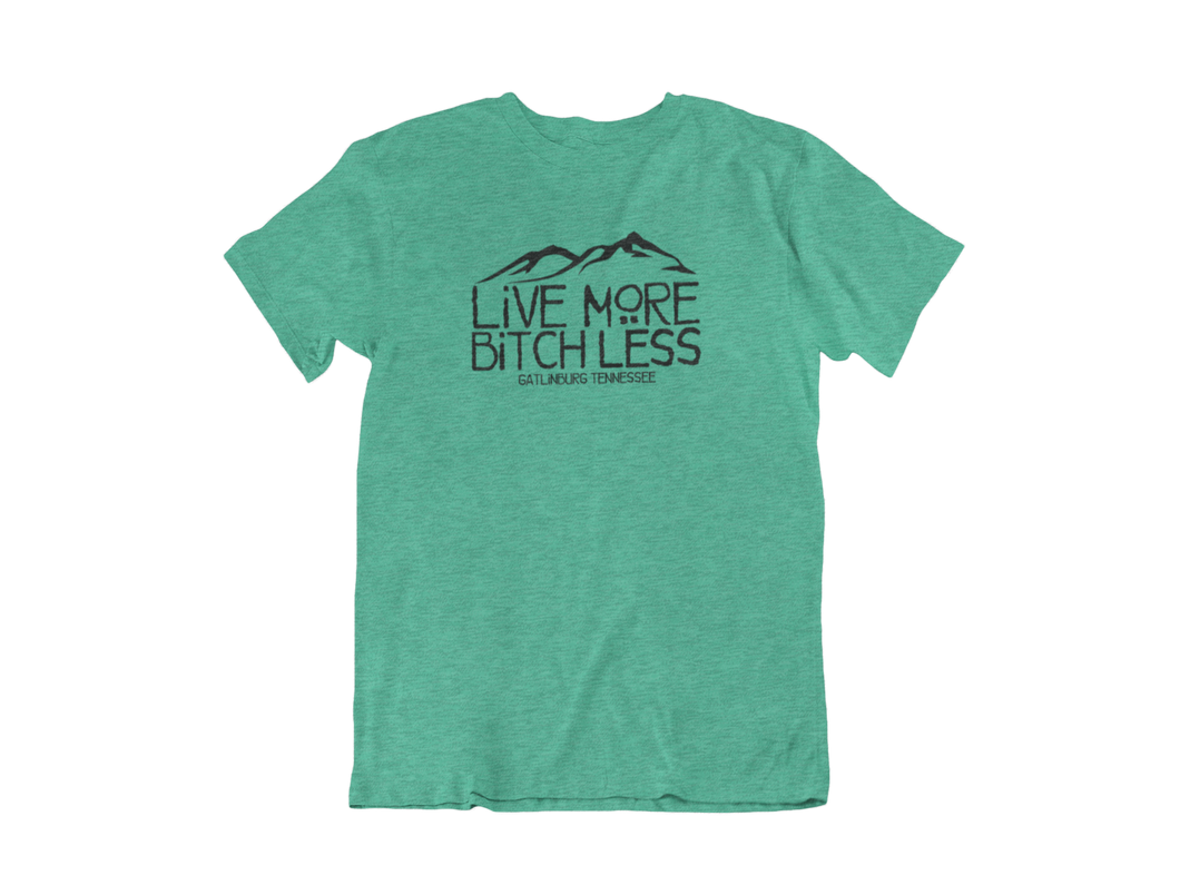 Live More, Bitch Less - Gatlinburg TN - Unisex short sleeve T-Shirt
