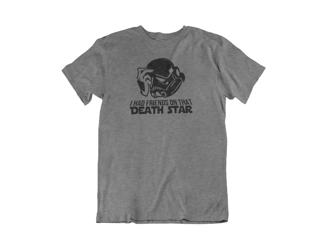 I had friends on that Death Star - Unisex short sleeve T-Shirt