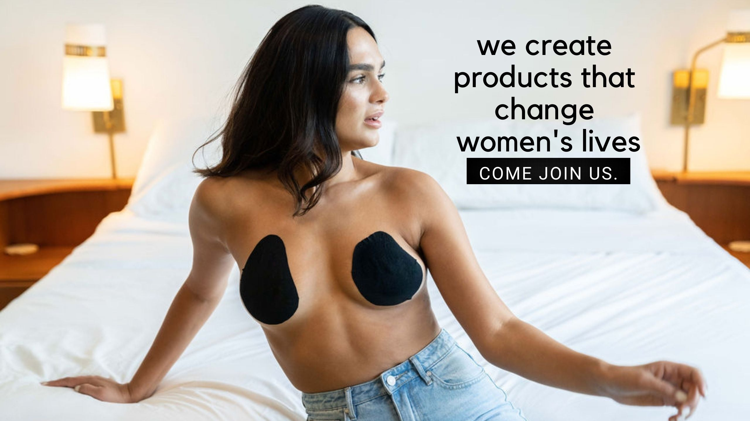 We create products that change women's lives. Come join us.
