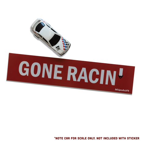 Gone Racin' Bumper Sticker