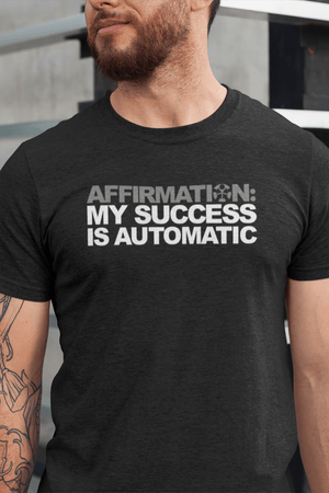 "AFFIRMATION: ""MY SUCCESS IS AUTOMATIC"""