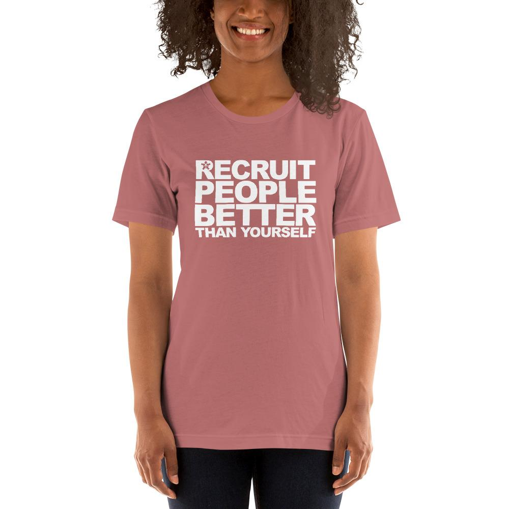 """RECRUIT PEOPLE BETTER THAN YOURSELF"""