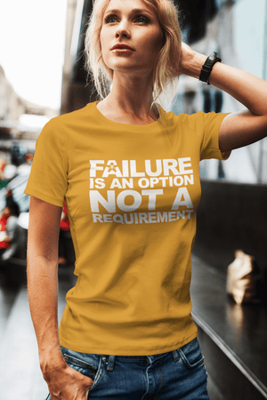 """FAILURE IS AN OPTION, NOT A REQUIREMENT"""
