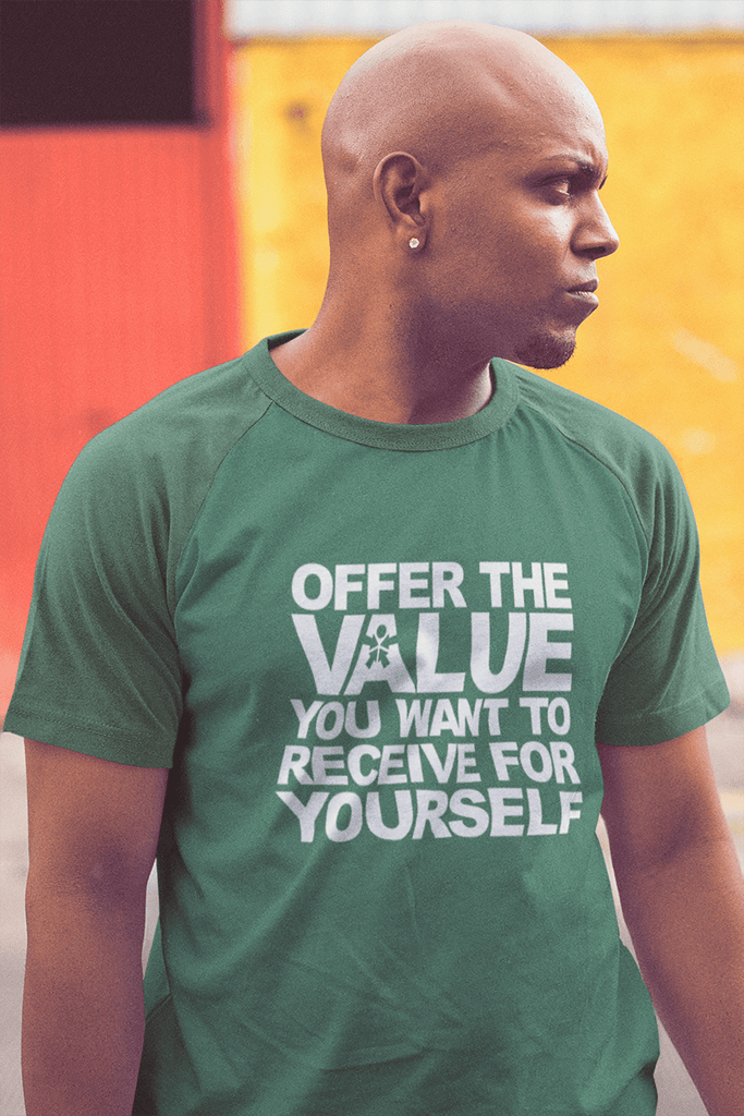 """OFFER THE VALUE YOU WANT TO RECEIVE FOR YOURSELF."""
