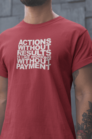 "Image of ""ACTION WITHOUT RESULTS IS WORKING WITHOUT PAYMENT."""