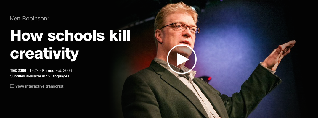 "Ken Robinson Ted Talk ""How schools kill creativity"""