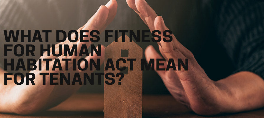 WHAT DOES FITNESS FOR HUMAN  HABITATION ACT MEAN FOR TENANTS?