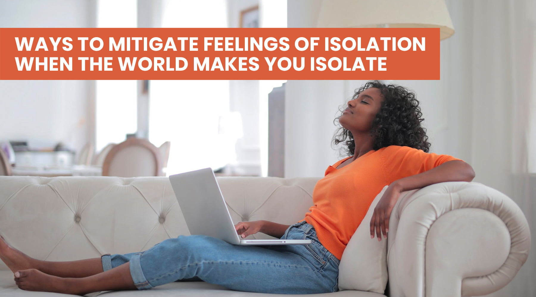 Ways to Mitigate Feelings of Isolation When the World Makes You Isolate