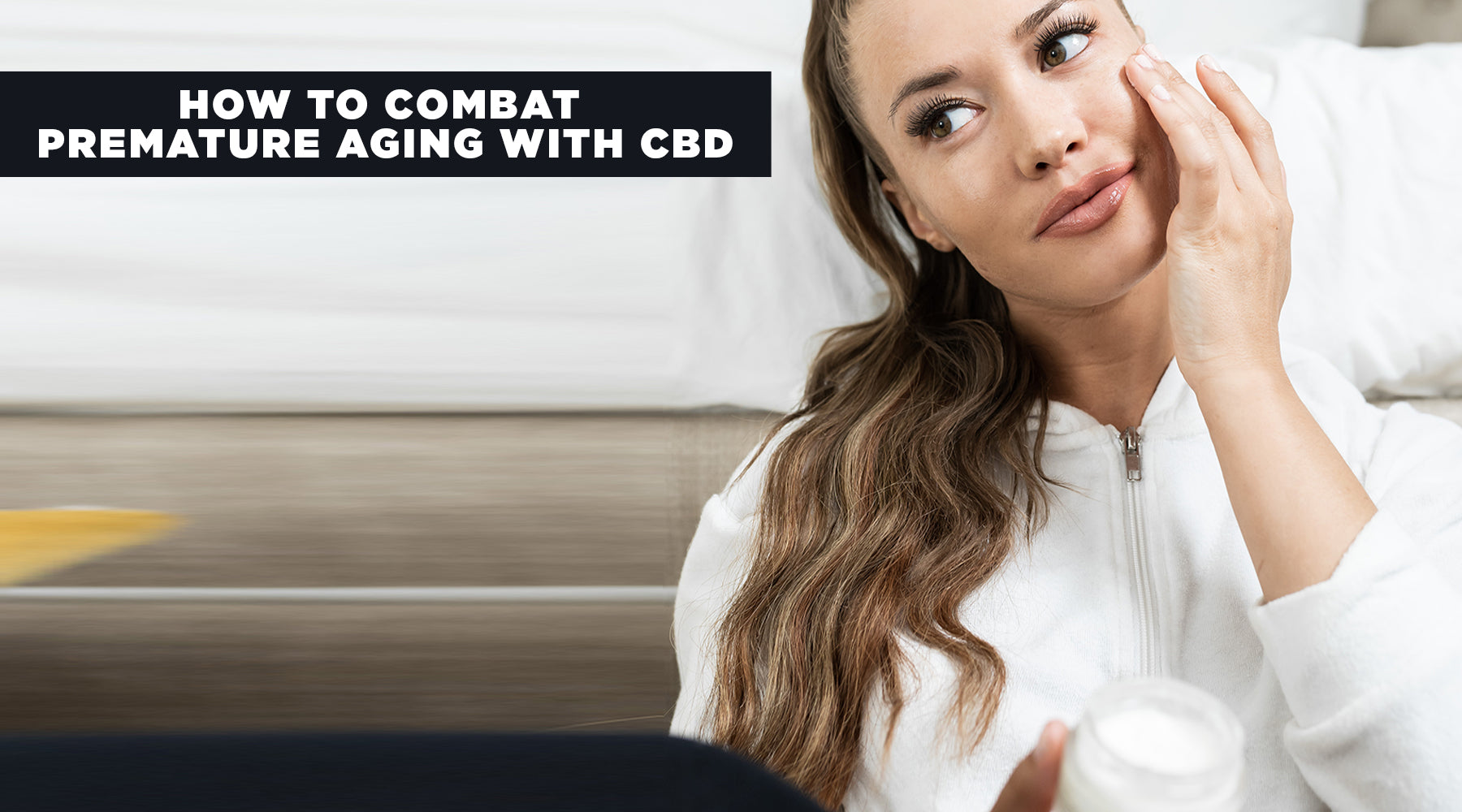 How to Combat Premature Aging with CBD