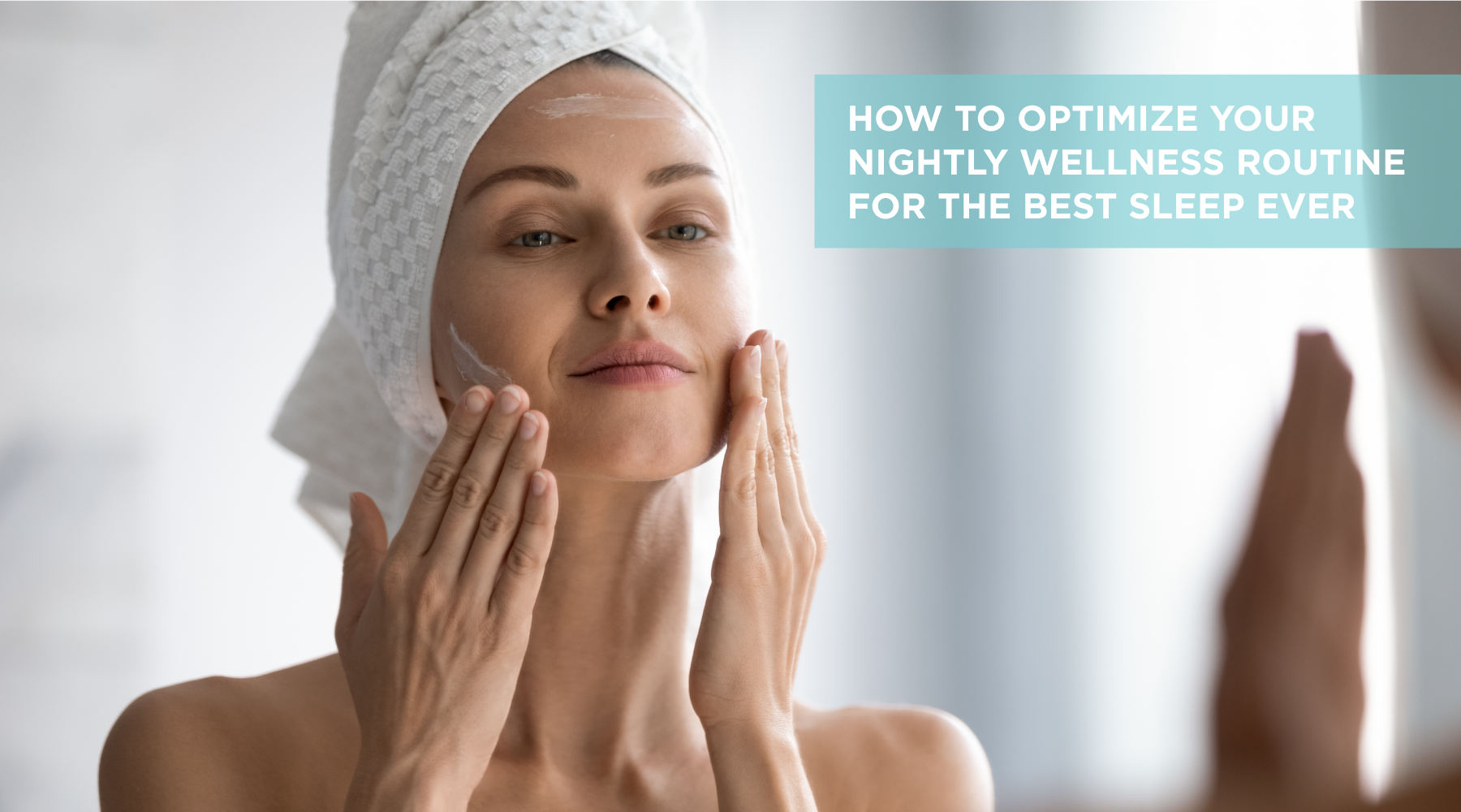 How to Optimize Your Nightly Wellness Routine for the Best Sleep Ever