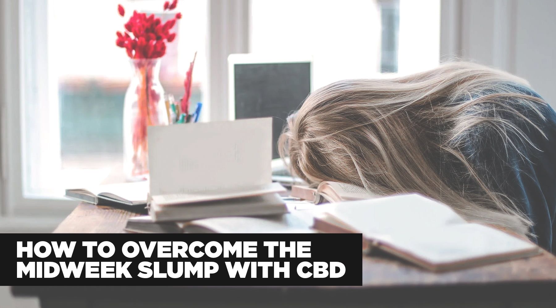 How to Overcome the Mid-Week Slump with CBD