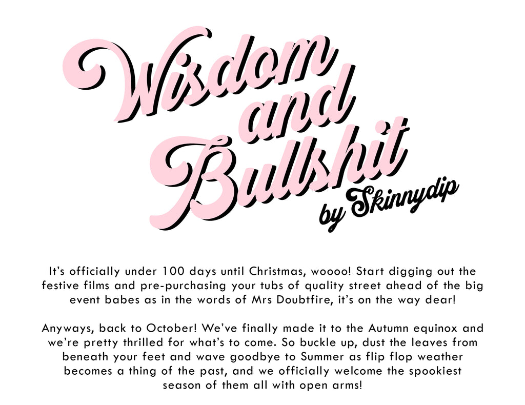 Wisdom & Bullshit: October Edition | Skinnydip London