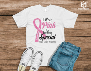 I Wear Pink for Someone Special- Breast Cancer - BM Custom Design