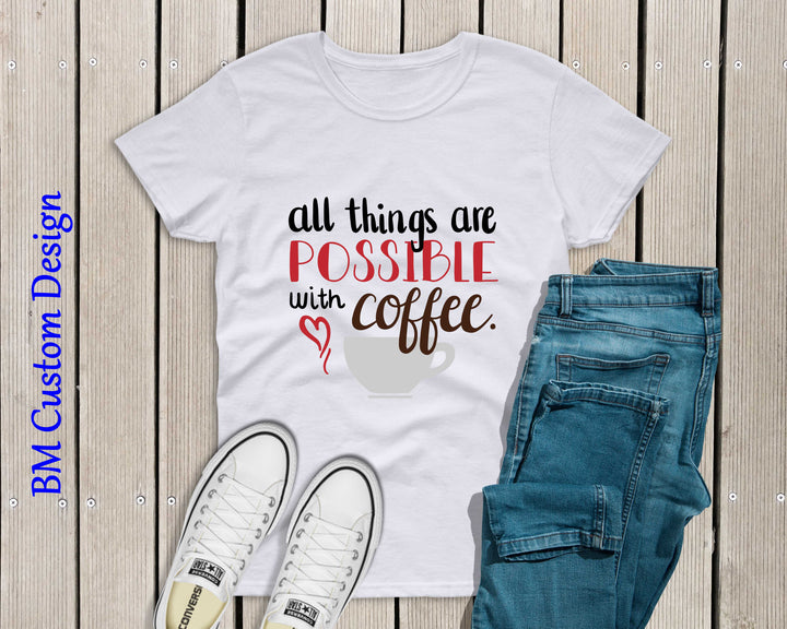 All This are Possible with Coffee - BM Custom Design