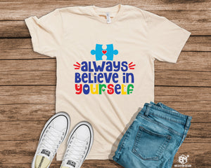 Always Believe In Yourself Autism - BM Custom Design