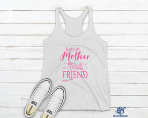Always My Mother Forever My Friend Tank Top - BM Custom Design