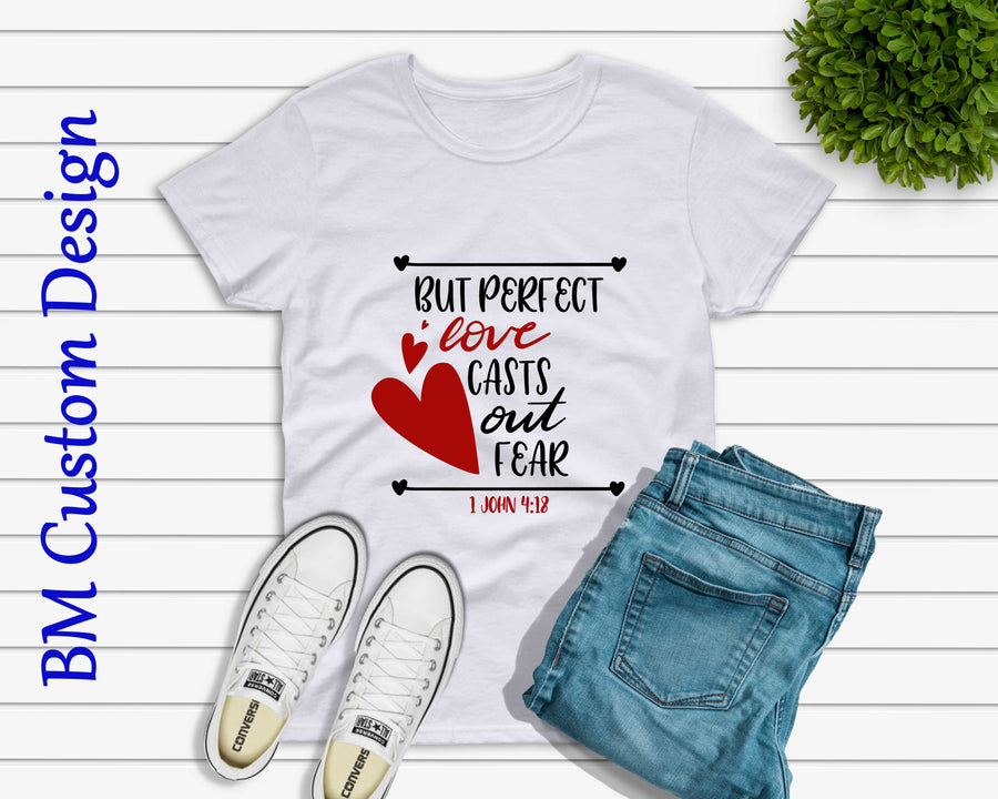 But Perfect Love Casts Out Fear - BM Custom Design