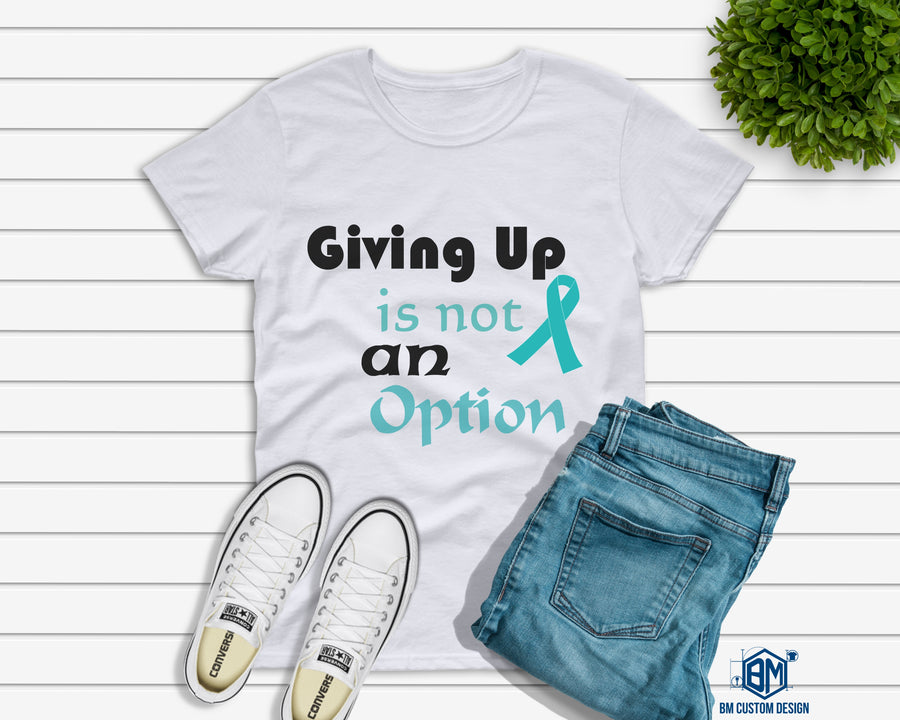 Giving Up Is Not An Option Cervical Cancer - BM Custom Design