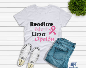Rendirse No Es Una Opcion Cancer de Mamas - BM Custom Design