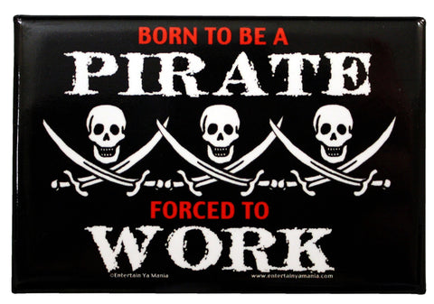 Born to be a Pirate Forced to Work -Magnet-