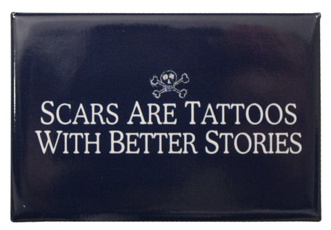 Scars are Tattoos With Better Stories -Magnet-
