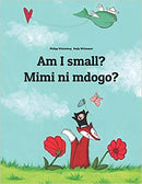 Am I small? Mimi ni mdogo? Swahili/English Book